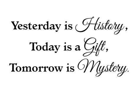 yesterday is history tomorrow is a mystery tattoo muursticker yesterday is history today is a gift tomorrow