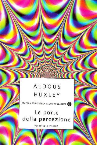 le porte della percezione le porte della percezione paradiso e inferno by aldous huxley