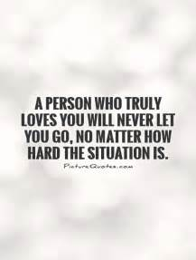 Person who truly loves you will never let you go no matter how hard