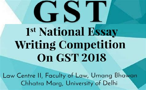 National Essay Writing Competition by Ist National Essay Writing Competition On Gst 2018 Centre Ii Faculty Of