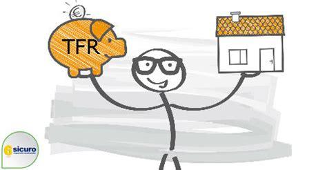 tassazione anticipo tfr per acquisto prima casa anticipo tfr modulo richiesta motivazioni tassazione e