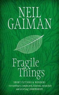 fragile things fragile things neil gaiman 9780755334155