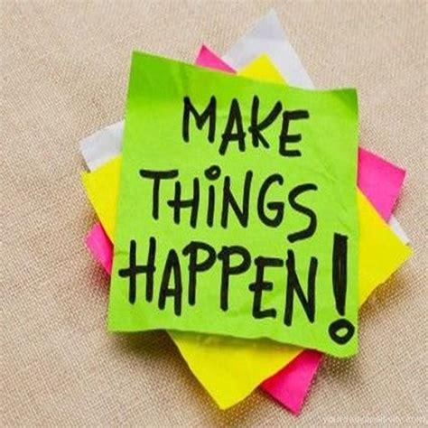 make things happen managing coaching inspiration quotes about things happen quotesgram