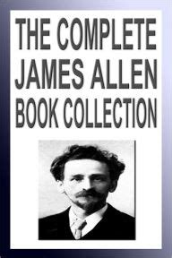 the james allen new thought collection as a man thinketh all these things added morning and evening thoughts from passion to peace the complete james allen book collection twenty new