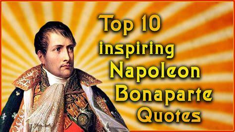 best written biography napoleon bonaparte top 10 napoleon bonaparte quotes inspirational quotes