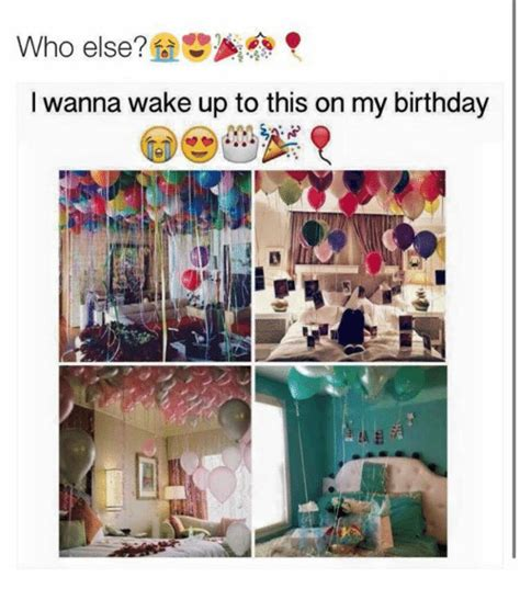 for your birthday who else i wanna up to this on my birthday
