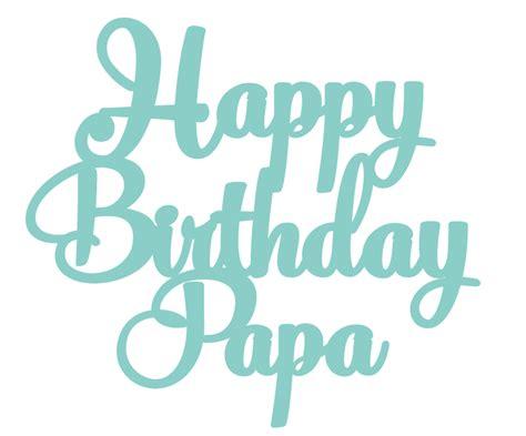 Birthday Papa happy birthday papa akudankraf