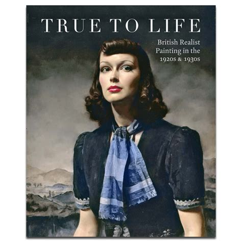 true to life british realist painting in the 1920s 1930s exhibition book national galleries