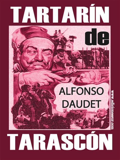 libro tartarin de tarascon french tartar 237 n de tarasc 243 n alfonso daudet ediciones sur