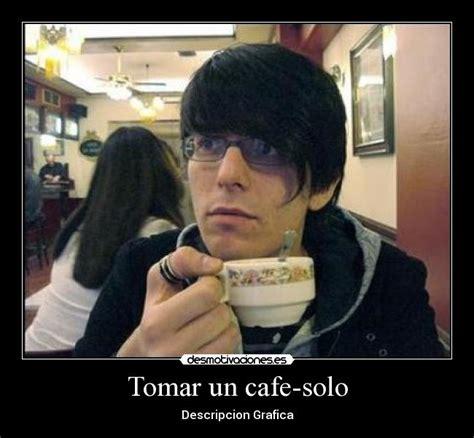 imagenes graciosas tomando cafe tomar un cafe solo desmotivaciones