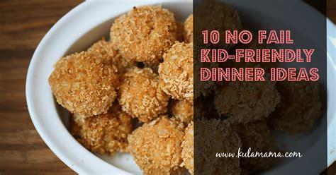 ideas for dinner 10 no fail kid friendly dinner ideas