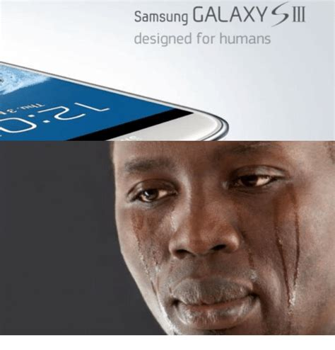 samsung galaxy iii designed for humans samsung meme on me me