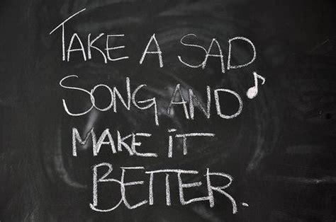 take a bad song and make it better sad songs quotes quotesgram