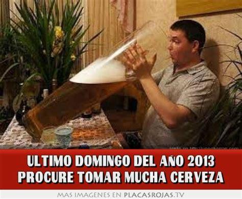 imagenes del ultimo domingo del año ultimo domingo del a 209 o 2013 procure tomar mucha cerveza