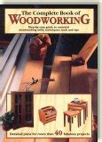 the complete book of woodworking woodworking wood finishing wood shop design tools and