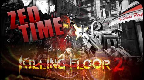 zed time killing floor 2 youtube