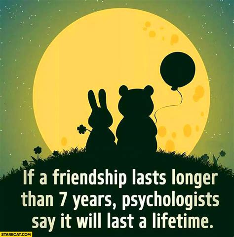 if a friendship lasts longer than 7 years it will last a
