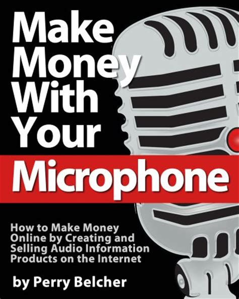 How To Make Money Online Without Selling Products - perry belchers books make money with your microphone how to make money online