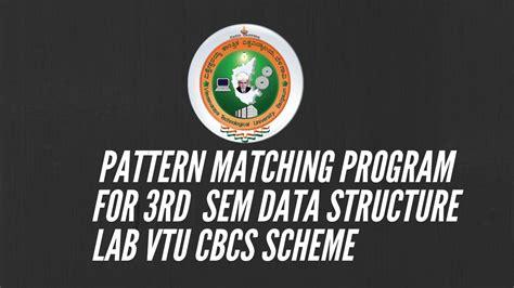 pattern matching youtube vtu pattern matching program for 3rd sem vtu cbcs