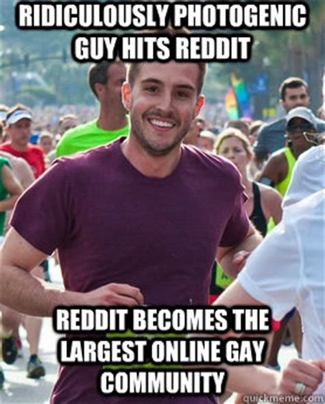 Gay Community Meme - ridiculously photogenic guy hits reddit reddit becomes the