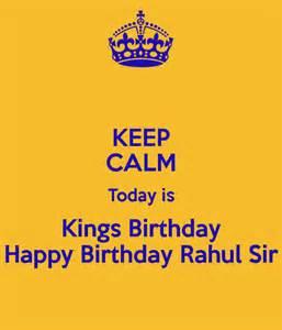 keep calm today is kings birthday happy birthday rahul sir