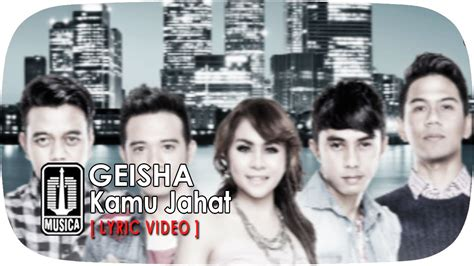 download mp3 geisha kamu terlalu jahat geisha kamu jahat lyric video youtube