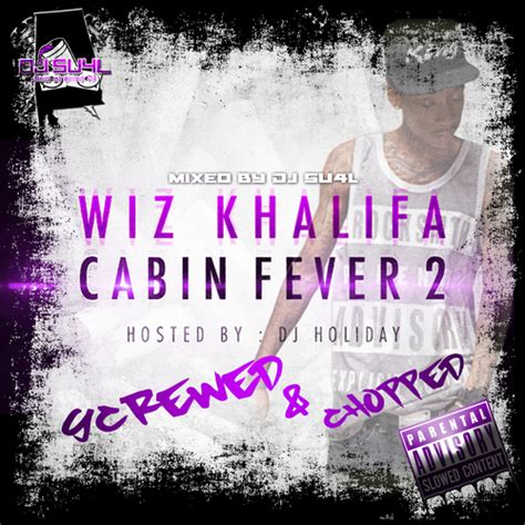 wiz khalifa cabin fever wiz khalifa cabin fever 2 screwed chopped hosted by