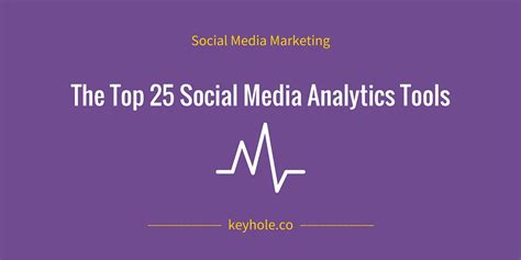 best social media analytics tools top 25 social media analytics tools for marketers keyhole