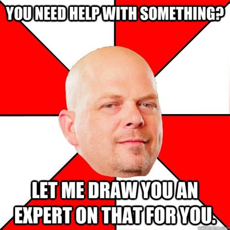 You Need Help Meme - you need help with something let me draw you an expert on