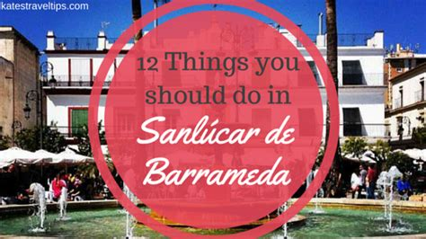 Things You Should Do by 12 Things You Should Do In Sanl 250 Car De Barrameda Kate S