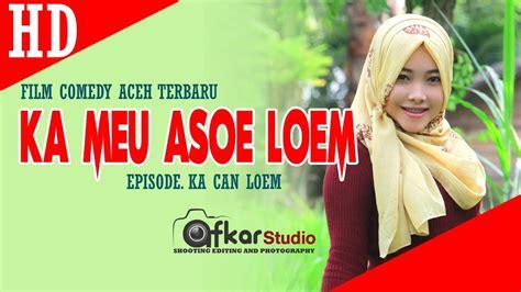 film comedy aceh film comedy aceh terbaru ka meu asoe loem esp ka can