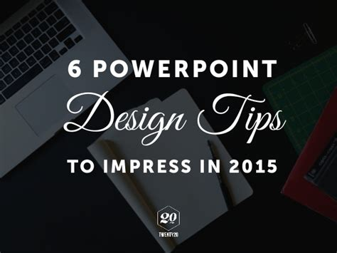 design powerpoint slideshare 6 powerpoint design tips to impress in 2015