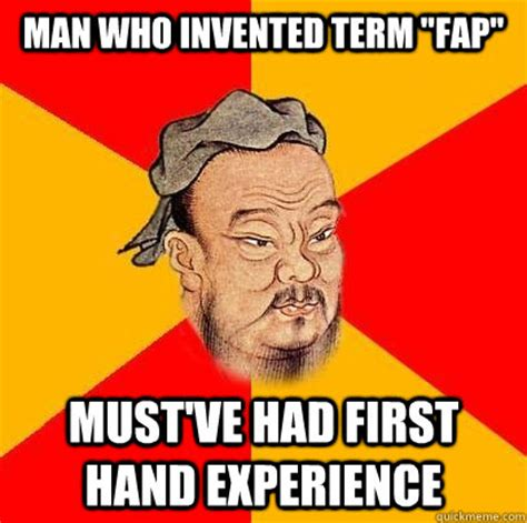 Who Invented Memes - man who invented term quot fap quot must ve had first hand experience confucius says quickmeme