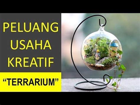 membuat usaha kreatif peluang usaha kreatif unik dan menjanjikan terrarium