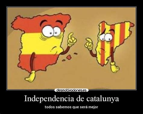 imagenes graciosas independencia catalana independencia de catalunya desmotivaciones