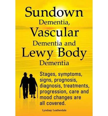 dementia mood swings elderly sundown dementia vascular dementia and lewy body dementia
