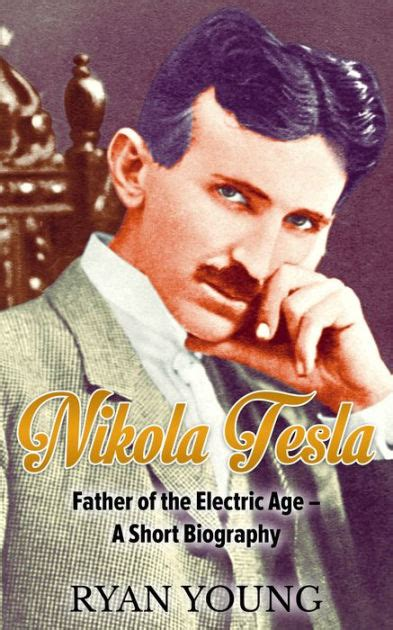 biography tesla book nikola tesla father of the electric age a short