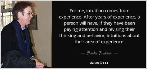 Mba After How Many Years Of Experience by Charles Faulkner Quote For Me Intuition Comes From