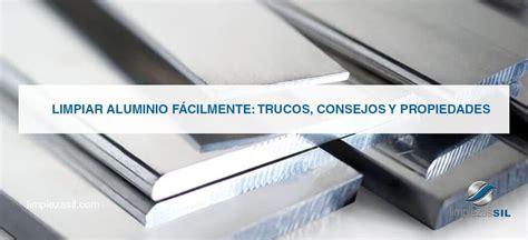 como pulir aluminio limpiar aluminio f 225 cilmente trucos consejos y propiedades