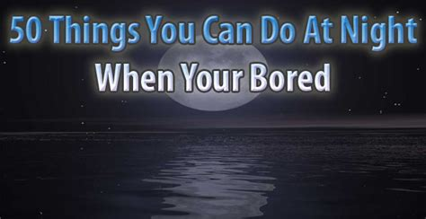 50 things you can do at when you re bored daniel s