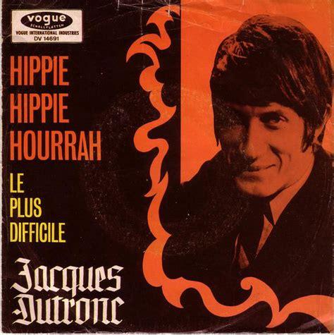 jacques dutronc hippie hippie hourrah jacques dutronc hippie hippie hourrah le plus