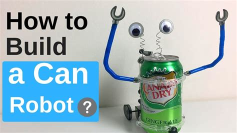 tin can robot how to make a walking tin can robot for beginners