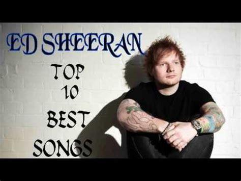 ed sheeran best songs top 10 best ed sheeran songs