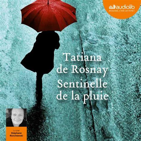 sentinelle de la pluie 9782350874425 sentinelle de la pluie t de rosnay fiche du livre audio book d oreille