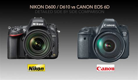 canon or nikon nikon d600 vs canon 6d slr comparison