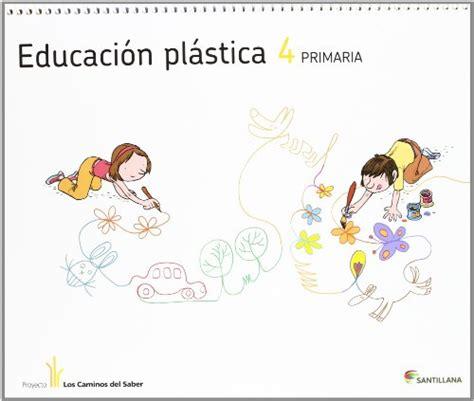 libro educaci 243 n pl 225 stica 4 educaci 243 n primaria di aa vv