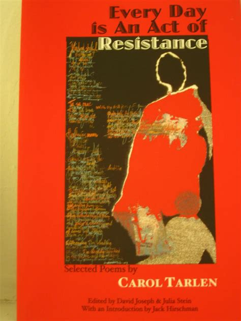 selected poems of carol juliastein net every day is an act of resistance