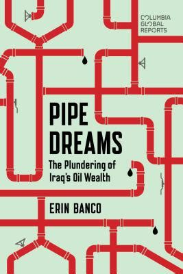 pipe dreams the plundering of iraq s wealth
