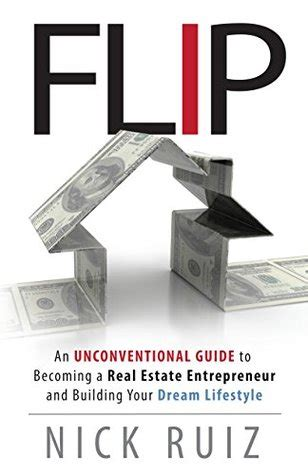 flip an unconventional guide to becoming a real estate entrepreneur and building your