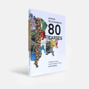 Résumé 80 Jours Autour Monde by Autour De La Suisse En 80 Cartes Un Livre Pour Nous